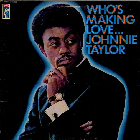 Johnnie Taylor - Who's Making Love