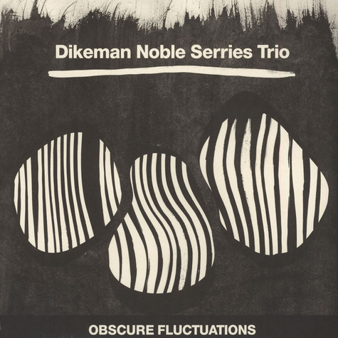 Dikeman / Noble / Serries Trio - Obscure Fluctuations