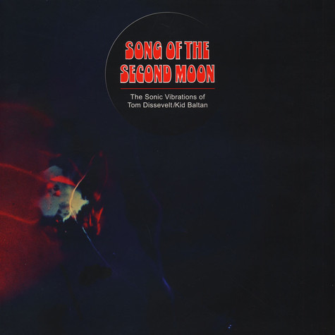 Tom Dissevelt & Kid Baltan - Song Of The Second Moon: The Sonic Vibrations Of Tom Dissevelt & Kid Baltan