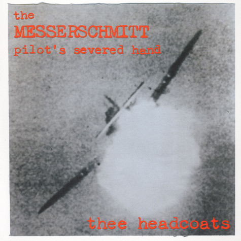 Thee Headcoats - The Messerschmitt Pilot's Severed Hand