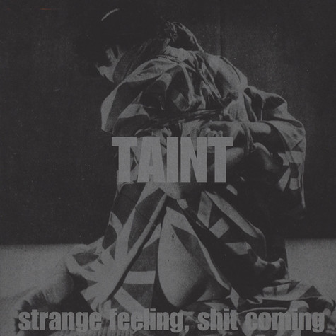 Taint - Strange Feeling, Shit Coming