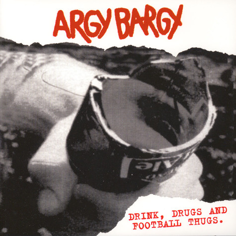 Argy Bargy - Drink, Drugs And Football Thugs