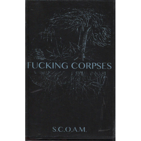 S.C.O.A.M. - Fucking Corpses