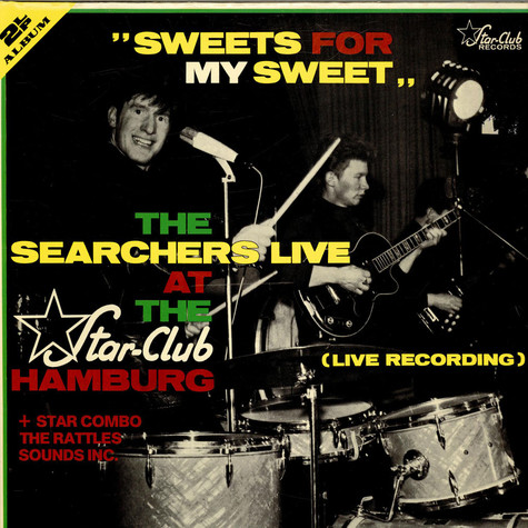 """Searchers, The Rattles, Sounds Incorporated Star Combo, The - """"Sweets For My Sweet"""" - The Searchers At The Star-Club Hamburg (Live Recording)"""