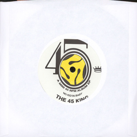45 King - No Kid'in Baby