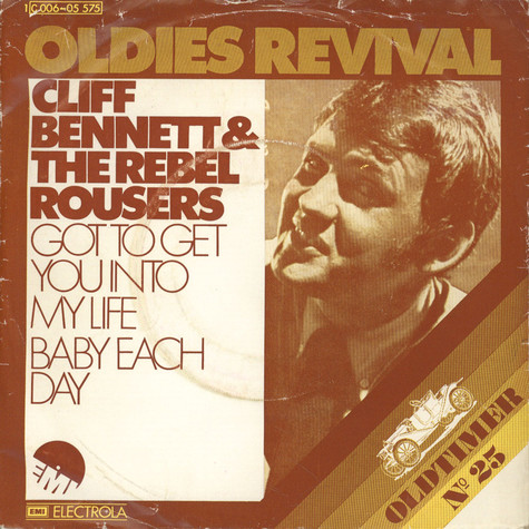 Cliff Bennett & The Rebel Rousers - Got To Get You Into My Life / Baby Each Day
