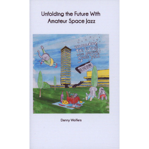 Danny Wolfers (Legowelt) - Unfolding The Future With Amateur Space Jazz