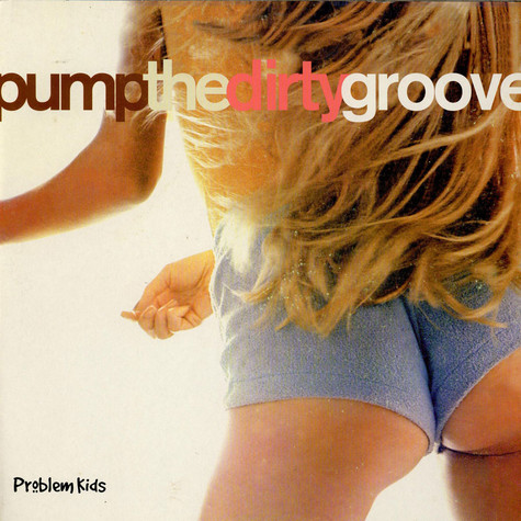Problem Kids - Pump The Dirty Groove
