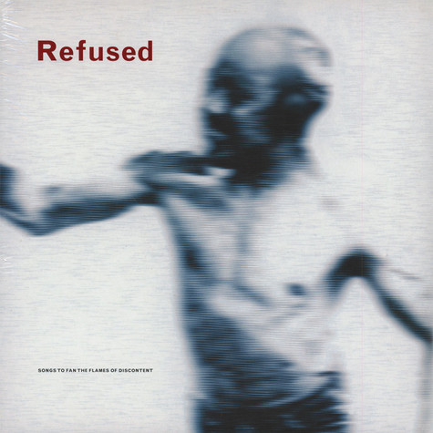 Refused - Songs To Fan The Flames Of Discontent