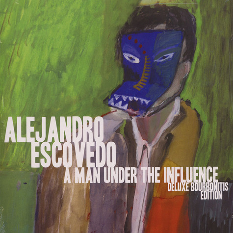 Alejandro Escovedo - A Man Under The Influence: Deluxe Bourbonitis