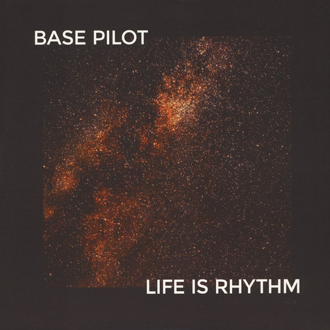 Base Pilot - Life Is Rhythm EP