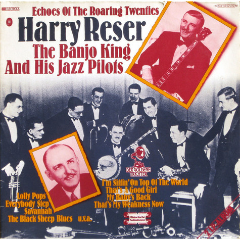 Harry Reser - Echoes Of The Roaring Twenties (The Banjo King And His Jazz Pilots)