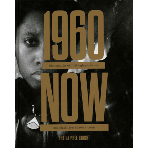Sheila Pree Bright - #1960Now - Photographs Of Civil Rights Activists And Black Live Matter Protests