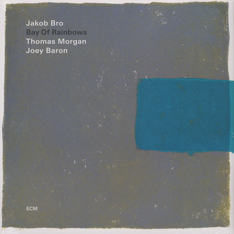Jakob Bro / Thomas Morgan / Joey Baron - Bay Of Rainbows
