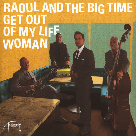 Raoul And The Big Time - Get Out Of My Life Woman