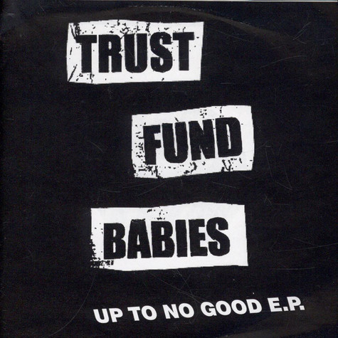 Trust Fund Babies - Up To No Good E.P.