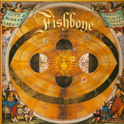 Fishbone - Give A Monkey A Brain...And He'll Swear He's The Center Of The Universe