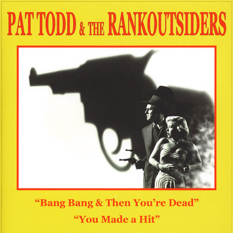 Pat Todd & The Rankoutsiders - Bang Bang & Then You're Dead / You Made A Hit