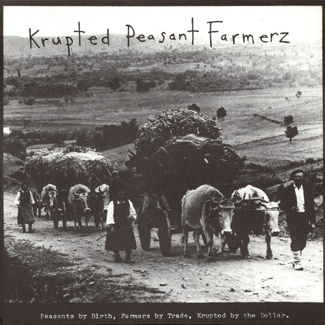 Krupted Peasant Farmerz - Peasants By Birth, Farmers By Trade, Krupted By The Dollar.