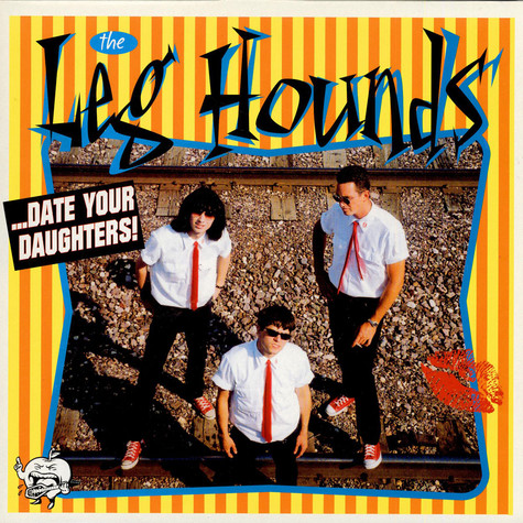 Leg Hounds, The - ... Date Your Daughters !