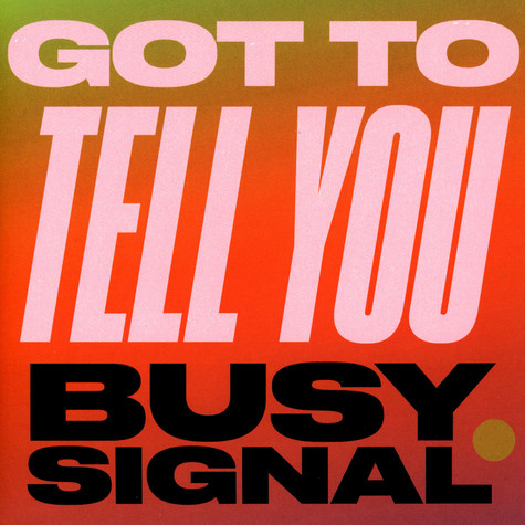 Busy Signal - Got To Tell You / Stay So