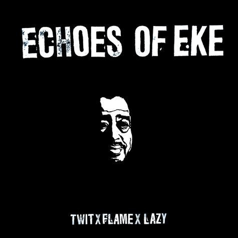 Twit One x Flame x Lazy Jones - Echoes Of EKE
