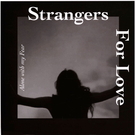 Strangers For Love - Alone With My Fear