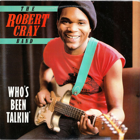 Robert Cray Band, The - Who's Been Talkin'