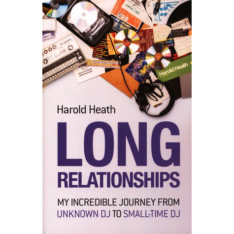 Harold Heath - Long Relationships: My Incredible Journey From Unknown DJ To Small-Time DJ