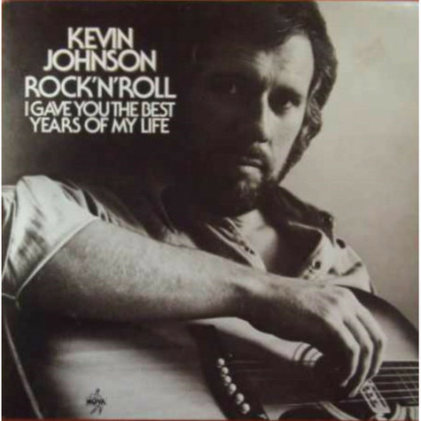 Kevin Johnson - Rock'N'Roll (I Gave You The Best Years Of My Life)