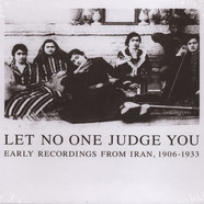 V.A. - Let No One Judge You: Early Recordings From Iran 1906-1933