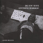 Jacob Bellens - Do You Have Anything Harder?