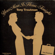 Tony Troutman - Your Man Is Home Tonight