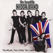 Incredible Kidda Band - Too Much, Too Little, Too Late