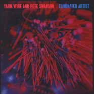 Yarn / Wire & Pete Swanson - Eliminated Artist