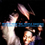 V.A. - Watch How The People Dancing - Unity Sounds From The London Dancehall, 1986 - 1989