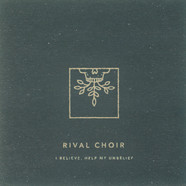 Rival Choir - I Believe, Help My Unbelief