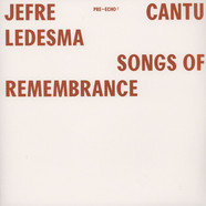 Jefre Cantu-Ledesma - Songs Of Remembrance