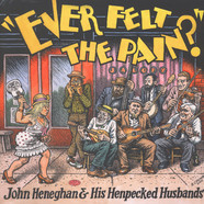 John Heneghan & His Henpecked Husbands - Ever Felt The Pain?