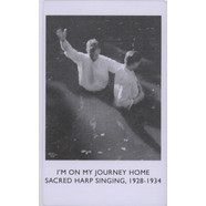 V.A. - I'm On My Journey Home: Sacred Harp Singing, 1927-1938