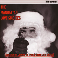 Manhattan Love Suicides, The - Look Who Is Coming To Town (Please Let It Snow) / Grandma Got Runover By A Reindeer
