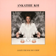 Ankathie Koi - I Hate The Way You Chew