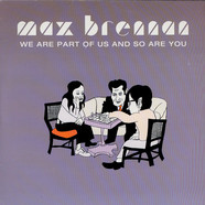 Max Brennan - We Are Part Of Us And So Are You