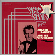 Charlie Barnet And His Orchestra - Silver Star Swing Series Present Charlie Barnet And His Orchestra