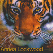 Annea Lockwood - Tiger Balm / Amazonia Dreaming / Immersion
