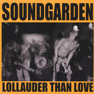 Soundgarden - Lollauder Than Love: Lollapalooza Festival, Bremerton 1992