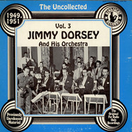 Jimmy Dorsey And His Orchestra - The Uncollected Jimmy Dorsey And His Orchestra Vol. 3 (1949 - 1951)