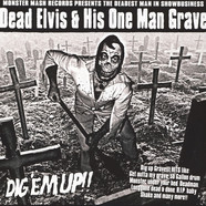 Dead Elvis & His One Man Grave - Dig 'Em Up!