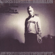 Christoph De Babalon - If You're Into It I'm Out Of It