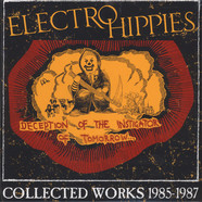 Electro Hippies - Deception Of The Instigator Of Tomorrow :  Collected Works 1985-1987 (2Lp+cd)